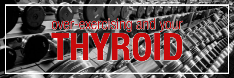 Thyroid disease and Over Exercising