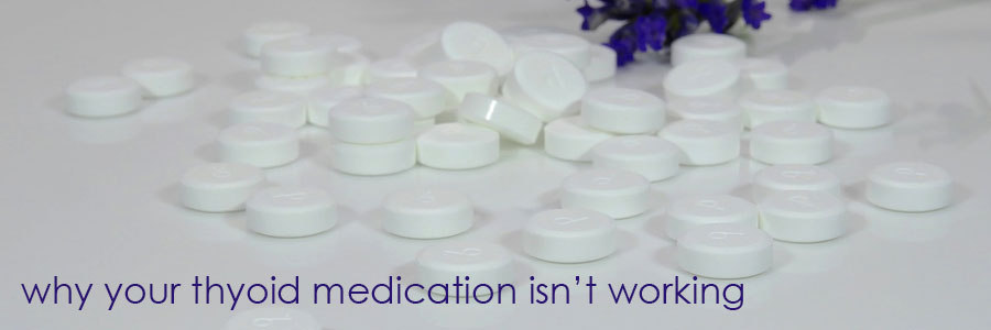 Why Your Thyroid Medication Isn't Working