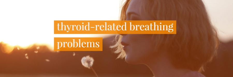 Thyroid Dysfunction Can Cause Breathing Problems