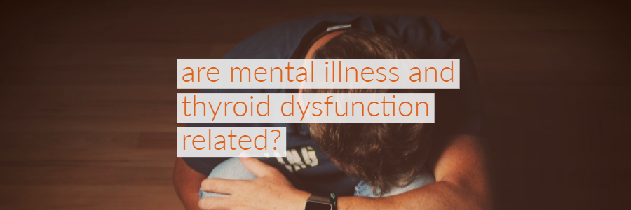 Can a Thyroid Disorder Cause Mental Dysfunction?