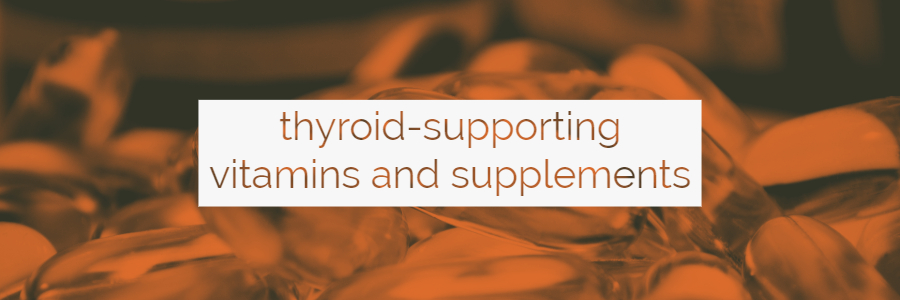 Can Vitamins and Supplements Help Support Your Thyroid Function?