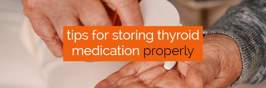 Are You Storing Your Thyroid Medication Correctly?