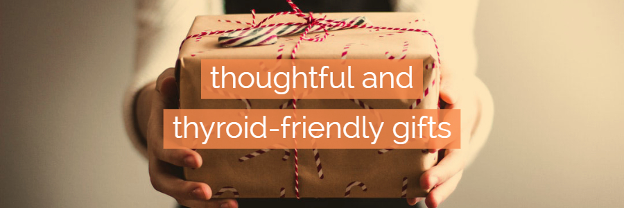 The Ultimate 2018 Holiday Gift Guide for Thyroid Patients