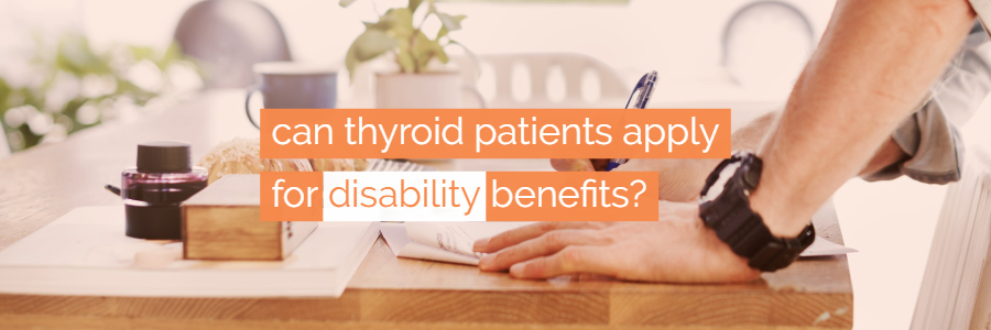 Can I Get Disability Benefits for My Thyroid Disease?