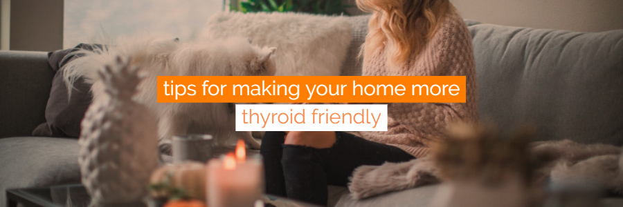 How to Make Your Home Thyroid Friendly - Avoid Endocrine Disruptors