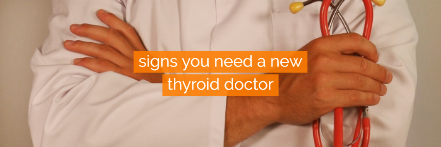 Signs That You Need a New Thyroid Doctor