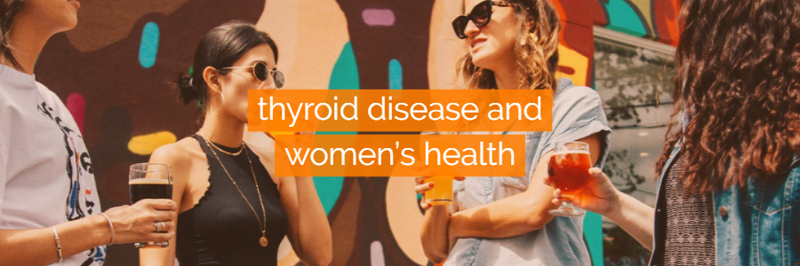 Thyroid disease and women's health