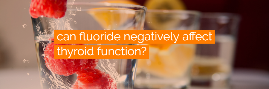Is Fluoride a Threat to Your Thyroid Health?