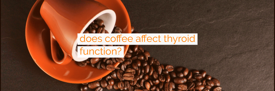 Is Coffee Harming Your Thyroid?