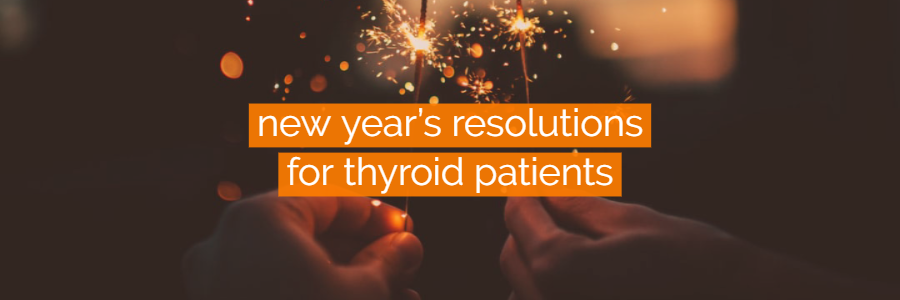 7 New Year's Resolutions for Thyroid Patients + Tips on Keeping Them