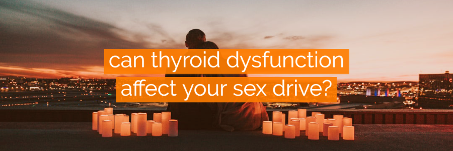 hypothyroidism and sex drive